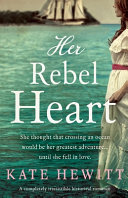 Her Rebel Heart: A Completely Irresistible Historical Romance