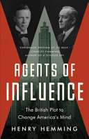 link to Agents of influence : a British campaign, a Canadian spy, and the secret plot to bring America into World War II in the TCC library catalog