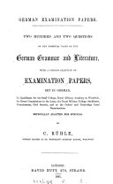 German examination papers. Two hundred and two questions on the essential parts of the German grammar and literature, with a copious selection of examination papers, set in German