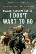Please General Custer I Don T Want To Go Book PDF