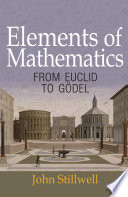 Elements of Mathematics  : From Euclid to Gödel