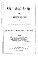 Our Dear Eddie  Or  A Brief Narrative of the Life and Death of Edward Champion Pease