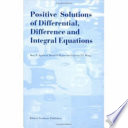 Positive Solutions of Differential  Difference and Integral Equations Book