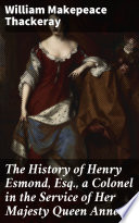 The History of Henry Esmond  Esq   a Colonel in the Service of Her Majesty Queen Anne