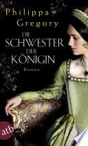 Die Schwester der Königin  : Roman