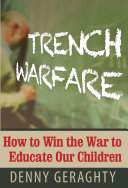 TRENCH WARFARE  How to Win the War to Educate Our Children