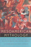Mesoamerican Mythology: A Guide to the Gods, Heroes, Rituals, and ...