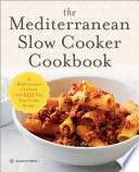 The Mediterranean Slow Cooker Cookbook  A Mediterranean Cookbook with 101 Easy Slow Cooker Recipes