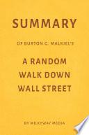 Summary of Burton G  Malkiel   s A Random Walk Down Wall Street by Milkyway Media