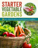 Starter Vegetable Gardens, 2nd Edition