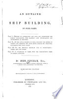 An Outline of Ship Building in Four Parts Book