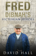 Fred Dibnah s Victorian Heroes