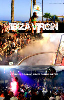 Ibiza Virgin  A study of the island and its clubbing culture