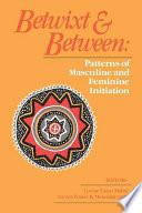 """Betwixt & Between: Patterns of Masculine and Feminine Initiation"" by Louise Carus Mahdi, Steven Foster, Meredith Little"