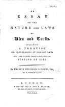 An Essay on the nature and laws of Uses and Trusts including a treatise on Conveyances at common law; and those deriving their effect from the Statute of Uses
