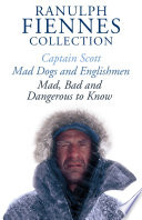 The Ranulph Fiennes Collection Captain Scott Mad Bad And Dangerous To Know Mad Dogs And Englishmen Book