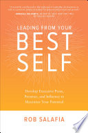 Leading from Your Best Self  Develop Executive Poise  Presence  and Influence to Maximize Your Potential