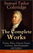 The Complete Works of Samuel Taylor Coleridge: Poetry, Plays, Literary Essays, Lectures, Autobiography and Letters (Classic Illustrated Edition) Pdf/ePub eBook
