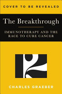 link to The breakthrough : immunotherapy and the race to cure cancer in the TCC library catalog