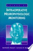 Primer of Intraoperative Neurophysiologic Monitoring