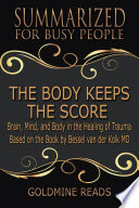The Body Keeps The Score Summarized For Busy People