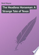 The Headless Horseman  A Strange Tale of Texas