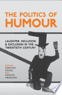 The Politics of Humour  : Laughter, Inclusion and Exclusion in the Twentieth Century