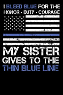 I Bleed Blue for the Honor, Duty, Courage My Sister Gives to the Thin Blue Line