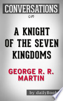 A Knight of the Seven Kingdoms: A Novel By George R. R. Martin | Conversation Starters