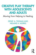Creative Play Therapy with Adolescents and Adults