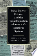 Party Ballots  Reform  and the Transformation of America s Electoral System Book