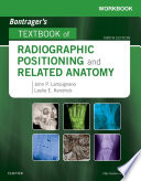 Workbook for Bontrager's Textbook of Radiographic Positioning and Related Anatomy - E-Book