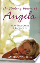 The Healing Power of Angels: How They Guide and Protect Us Pdf/ePub eBook