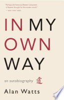 """""""In My Own Way: An Autobiography"""" by Alan Watts"""