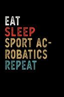 Eat Sleep Sport Acrobatics Repeat Funny Sport Gift Idea