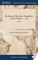 The History of Miss Betsy Thoughtless, in Four Volumes. ... of 4; Volume 4