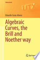 Algebraic Curves, the Brill and Noether Way