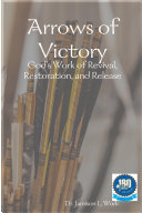 Arrows of Victory: God's Work of Revival, Restoration, and Release