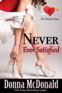 Never Ever Satisfied (Contemporary, Romantic Comedy, Humor)