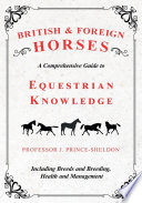 British and Foreign Horses   A Comprehensive Guide to Equestrian Knowledge Including Breeds and Breeding  Health and Management