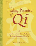 The Healing Promise of Qi  Creating Extraordinary Wellness Through Qigong and Tai Chi