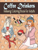 Coffee Drinkers Relaxing Coloring Book For Adults