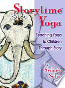 """Storytime Yoga: Teaching Yoga to Children Through Story"" by Sydney Solis, Michele Trapani"