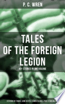 P  C  WREN   Tales Of The Foreign Legion  40  Stories in One Volume  Stepsons of France  Good Gestes  Flawed Blades   Port o  Missing Men