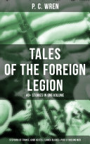 Pdf P. C. WREN - Tales Of The Foreign Legion: 40+ Stories in One Volume (Stepsons of France, Good Gestes, Flawed Blades & Port o' Missing Men)