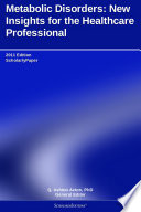 Metabolic Disorders  New Insights for the Healthcare Professional  2011 Edition