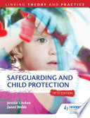 Safeguarding and Child Protection 5th Edition  Linking Theory and Practice