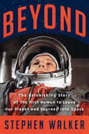 link to Beyond : the astonishing story of the first human to leave our planet and journey into space in the TCC library catalog