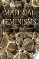 """""""Material Feminisms"""" by Stacy Alaimo, Susan Hekman, Susan J. Hekman"""