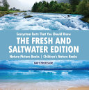 Ecosystem Facts That You Should Know - The Fresh and Saltwater Edition - Nature Picture Books | Children's Nature Books